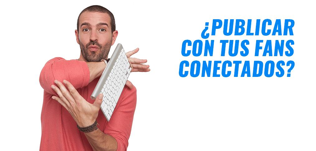 PUBLICAR CON FANS CONECTADOS